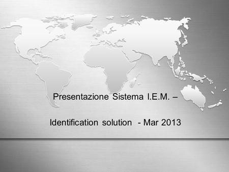 Presentazione Sistema I.E.M. – Identification solution - Mar 2013.
