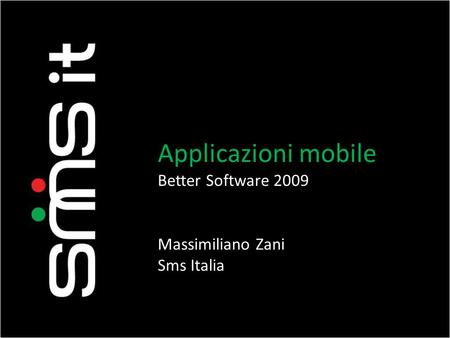 Applicazioni mobile Better Software 2009 Massimiliano Zani Sms Italia.