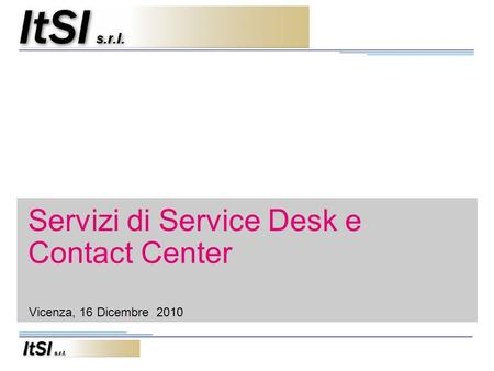 Servizi di Service Desk e Contact Center Vicenza, 16 Dicembre 2010.