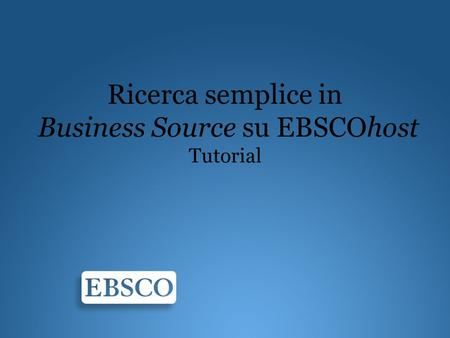 Ricerca semplice in Business Source su EBSCOhost Tutorial.