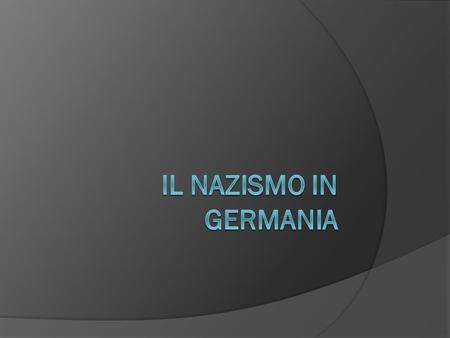 IL NAZISMO IN GERMANIA.
