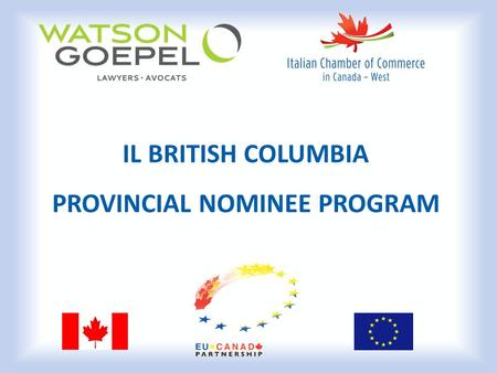 IL BRITISH COLUMBIA PROVINCIAL NOMINEE PROGRAM. INTRO Il British Columbia Provincial Nominee Program (PNP): E il Programma di immigrazione amministrato.