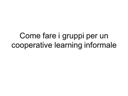 Come fare i gruppi per un cooperative learning informale