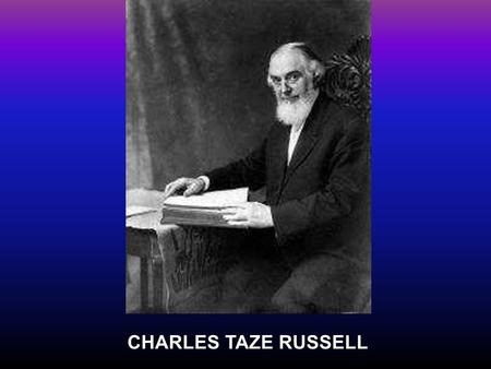 CHARLES TAZE RUSSELL.