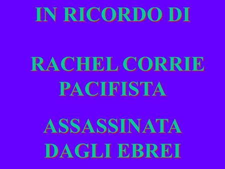 IN RICORDO DI RACHEL CORRIE PACIFISTA ASSASSINATA DAGLI EBREI IN RICORDO DI RACHEL CORRIE PACIFISTA ASSASSINATA DAGLI EBREI.