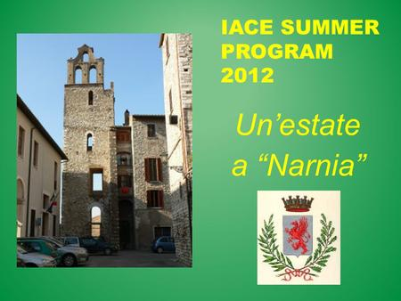 "IACE Summer Program 2012 Un'estate a ""Narnia""."