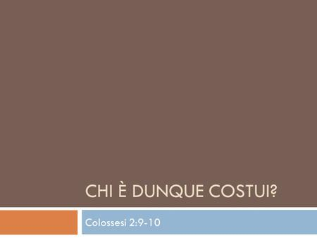 Chi è dunque costui? Colossesi 2:9-10.