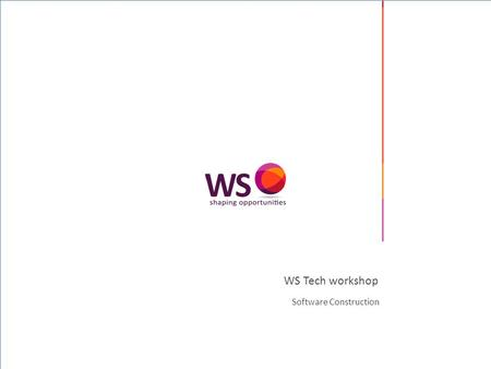 © 2008 WS (WebScience srl) – All rights reserved WS Tech workshop Software Construction.