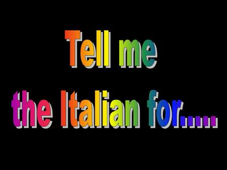 FOR EVERY CALLOUT THAT YOU WILL SEE IN ENGLISH PROVIDE (IN WRITING) THE CORRECT ITALIAN SENTENCE OR EXPRESSION. REMEMBER TO LOOK AT THE VERBS AND PAY.