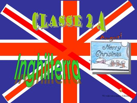 Classe 2 A Auguri Inghilterra Wi wish you a merry Crhistmas.
