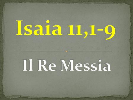 Isaia 11,1-9 Il Re Messia.
