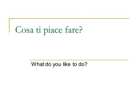 Cosa ti piace fare? What do you like to do?.