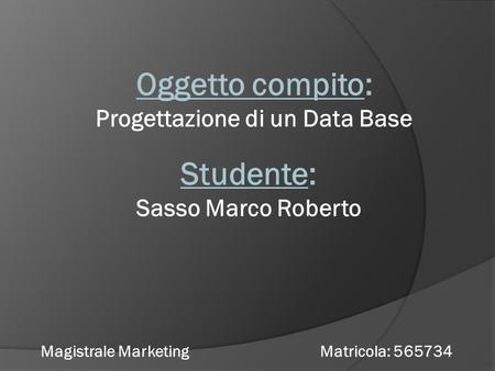 Progettazione di un Data Base Magistrale Marketing Matricola: