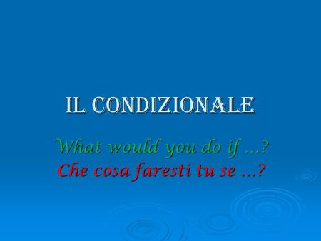 What would you do if …? Che cosa faresti tu se …?