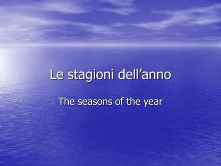 Le stagioni dell'anno The seasons of the year.