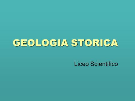 GEOLOGIA STORICA Liceo Scientifico.