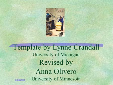 Categories Template by Lynne Crandall University of Michigan Revised by Anna Olivero University of Minnesota.