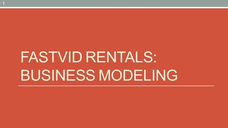 FASTVID RENTALS: BUSINESS MODELING 1. Business Modeling One of the major problems with most business engineering efforts, is that the software engineering.