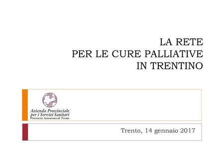 LA RETE PER LE CURE PALLIATIVE IN TRENTINO