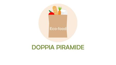 Eco-food DOPPIA PIRAMIDE.