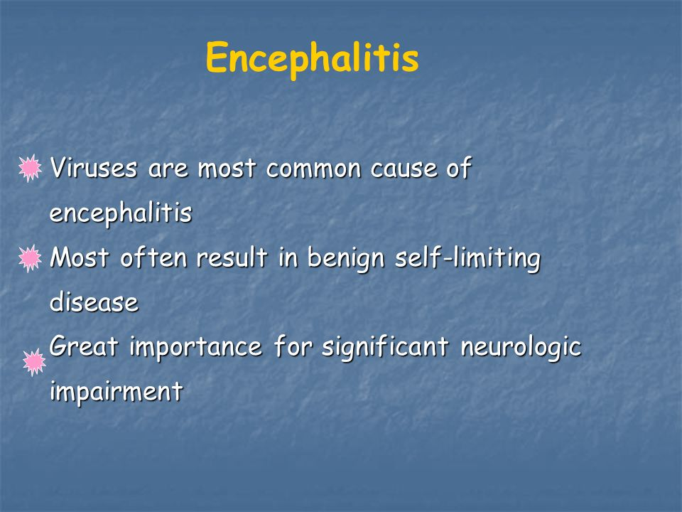 Encephalitis Viruses are most common cause of encephalitis
