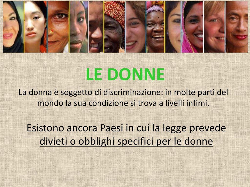 8b0fd711af LE DONNE La donna è soggetto di discriminazione: in molte parti del mondo  la sua