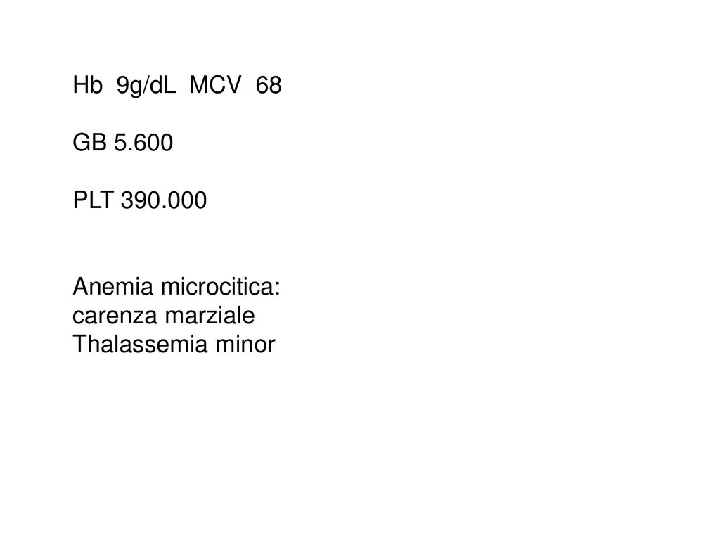 Hb 9g/dL MCV 68 GB PLT Anemia microcitica: carenza marziale Thalassemia minor
