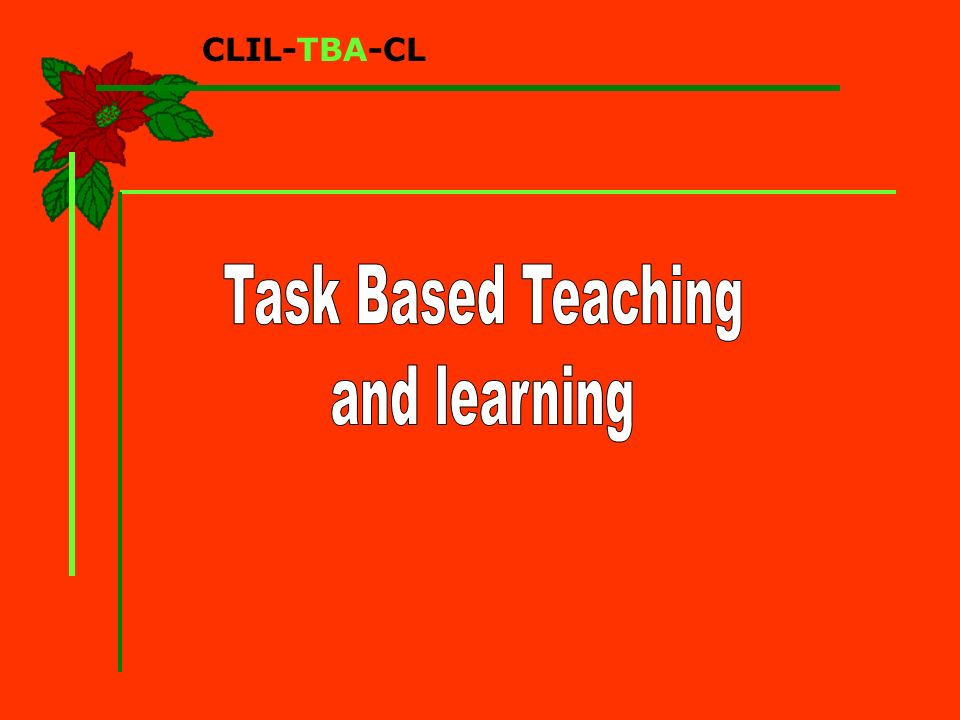 CLIL-TBA-CL Task Based Teaching and learning