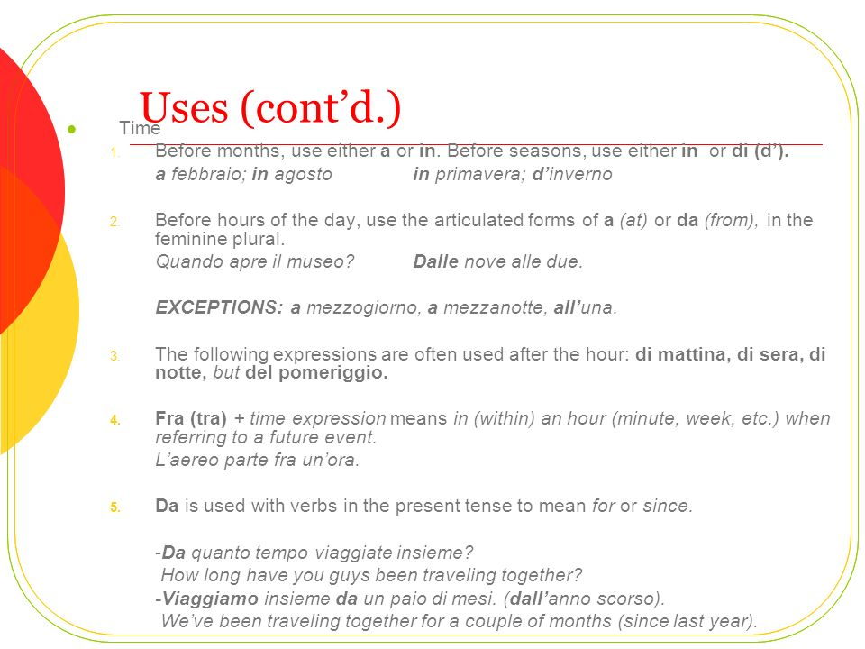 Uses (cont'd.) Time. Before months, use either a or in. Before seasons, use either in or di (d').