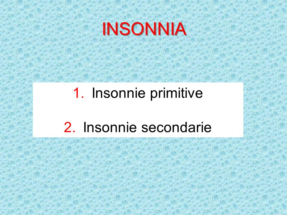 INSONNIA Insonnie primitive Insonnie secondarie