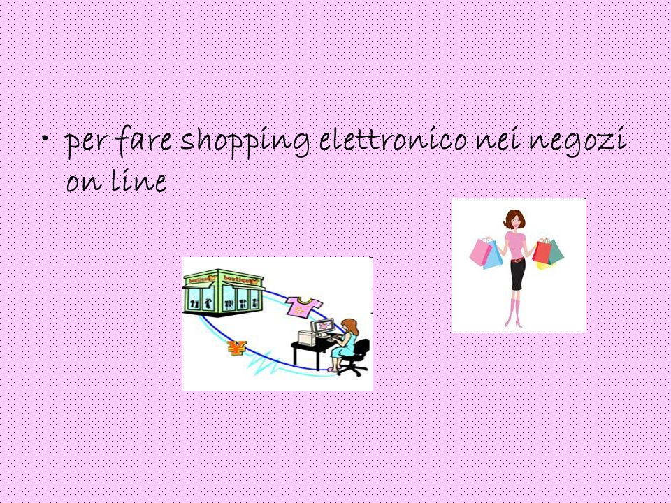 per fare shopping elettronico nei negozi on line