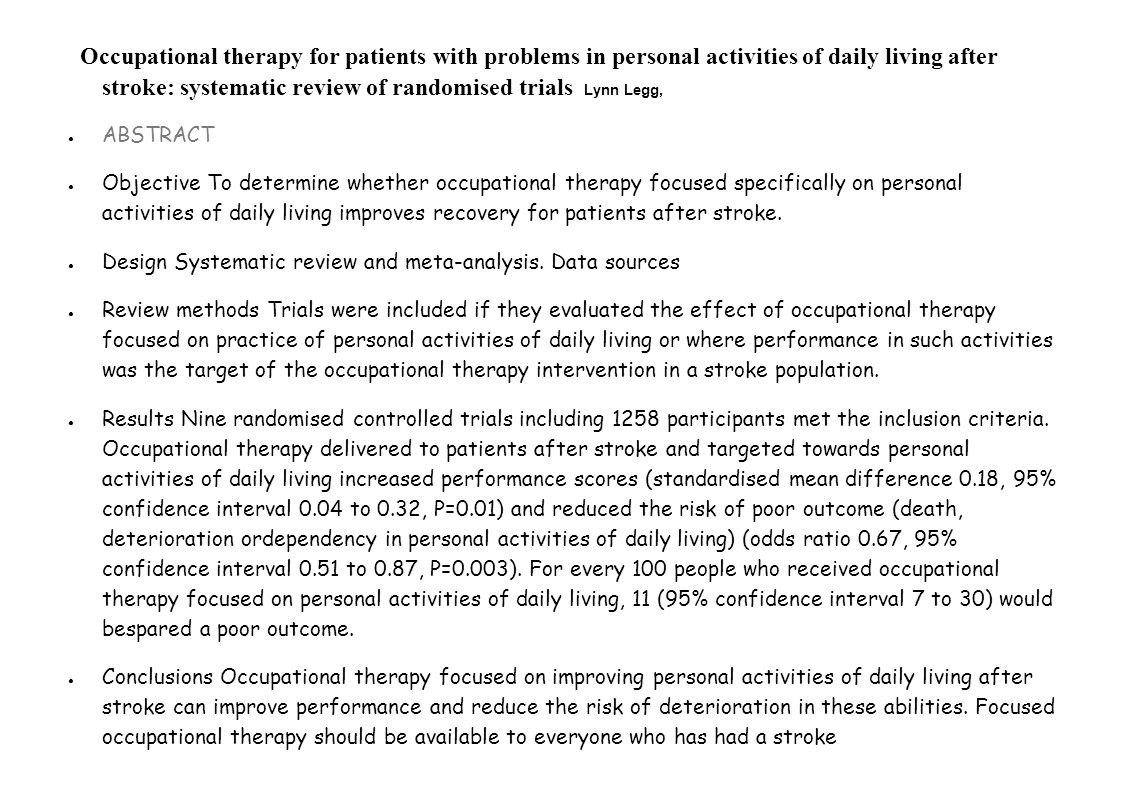 Occupational therapy for patients with problems in personal activities of daily living after stroke: systematic review of randomised trials Lynn Legg,