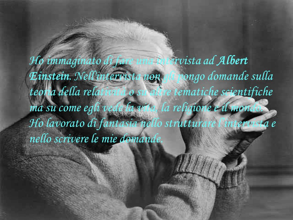 Ho immaginato di fare una intervista ad Albert Einstein