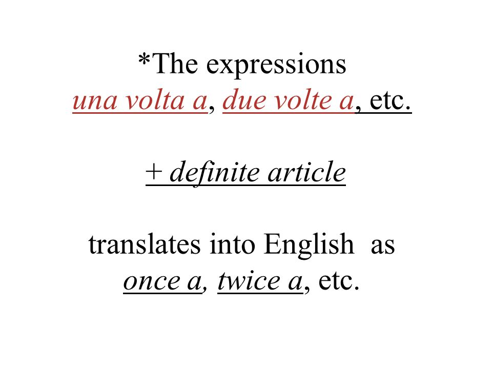 The expressions una volta a, due volte a, etc