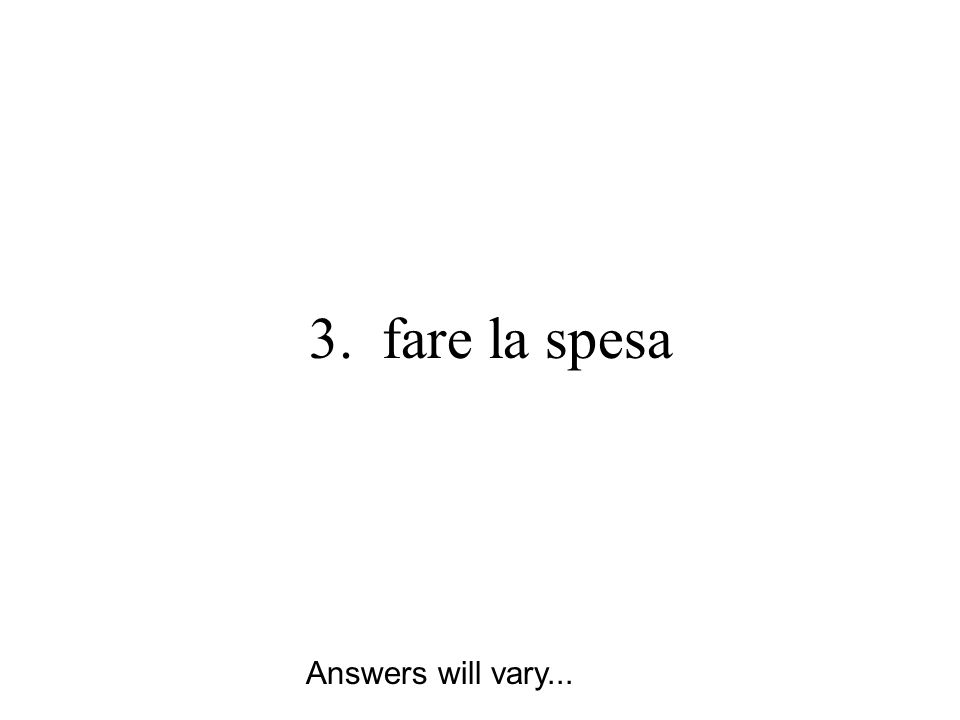 3. fare la spesa Answers will vary...