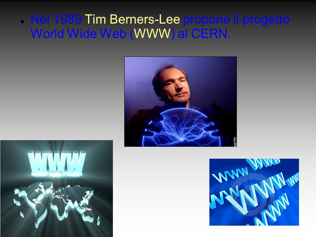 Nel 1989 Tim Berners-Lee propone il progetto World Wide Web (WWW) al CERN.