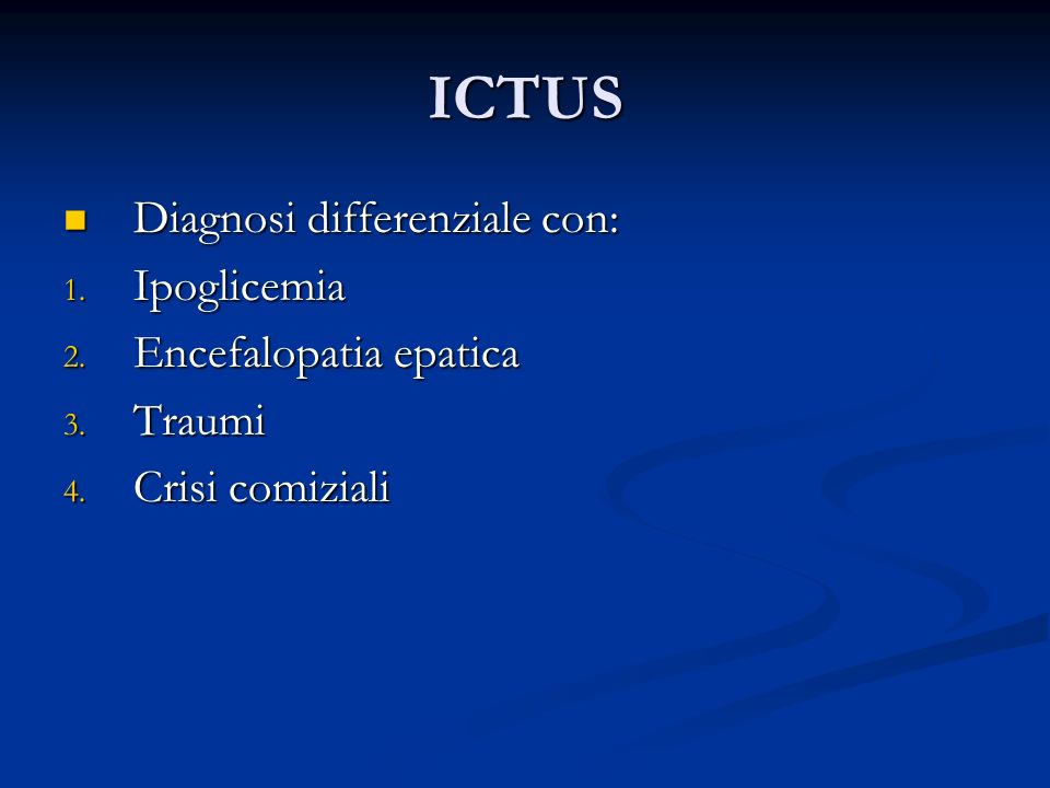ICTUS Diagnosi differenziale con: Ipoglicemia Encefalopatia epatica