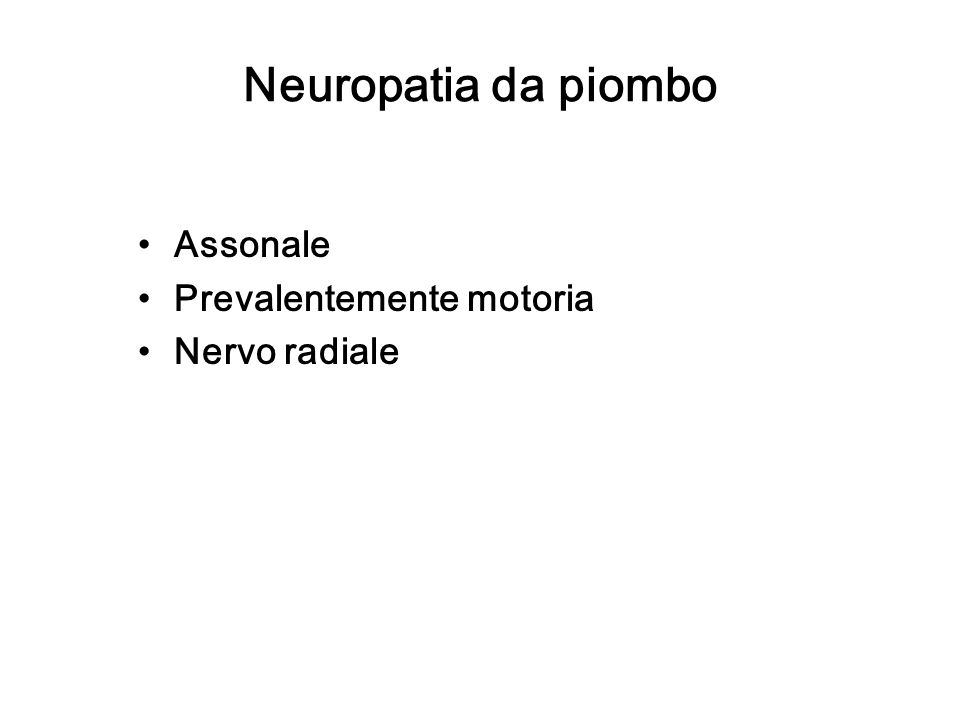 Neuropatia da piombo Assonale Prevalentemente motoria Nervo radiale