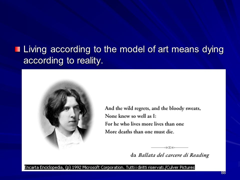 Living according to the model of art means dying according to reality.