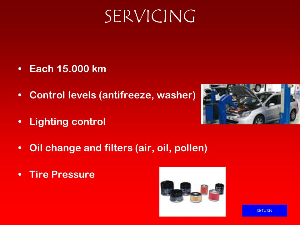 SERVICING Each km Control levels (antifreeze, washer)
