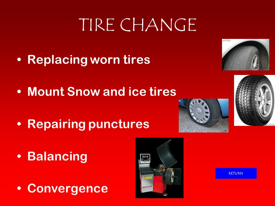 TIRE CHANGE Replacing worn tires Mount Snow and ice tires