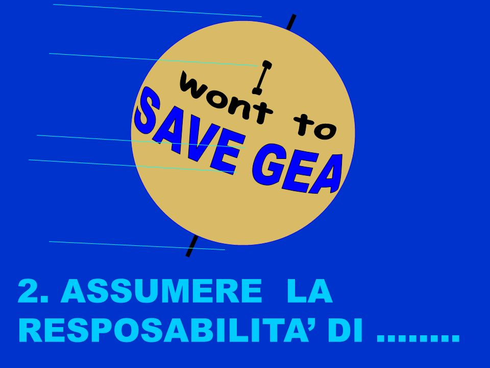 SAVE GEA wont to I 2. ASSUMERE LA RESPOSABILITA' DI