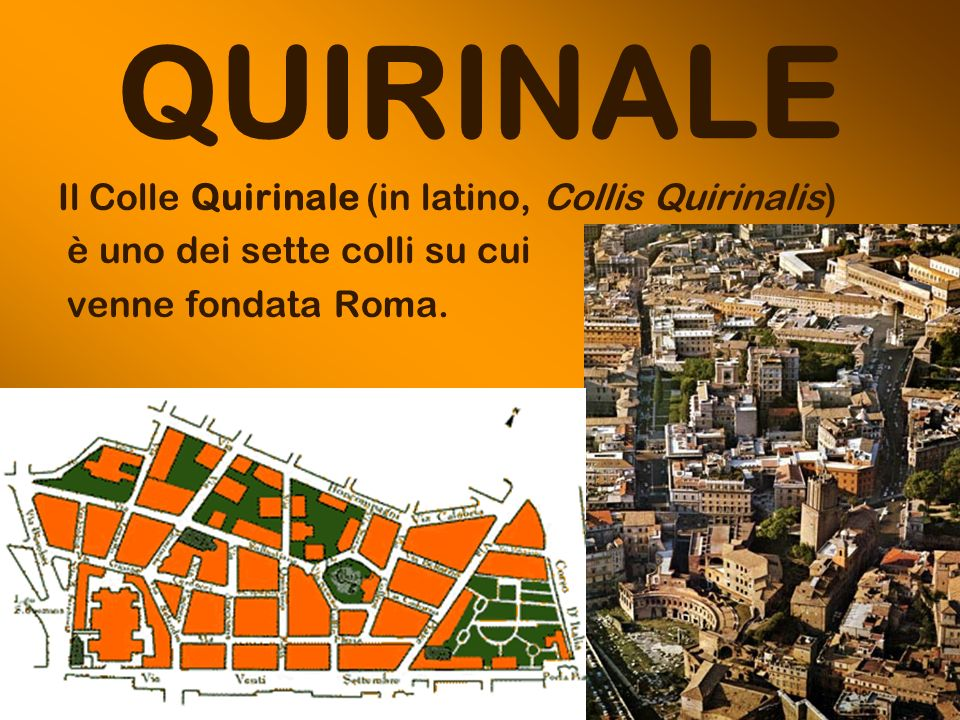 QUIRINALE Il Colle Quirinale (in latino, Collis Quirinalis)