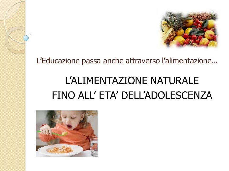 L'ALIMENTAZIONE NATURALE FINO ALL' ETA' DELL'ADOLESCENZA