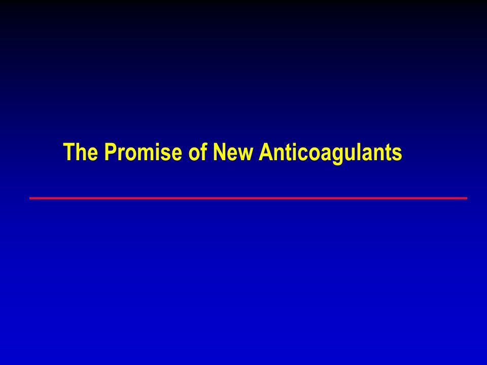 The Promise of New Anticoagulants