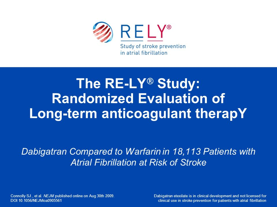 The RE-LY Study: Randomized Evaluation of Long-term anticoagulant therapY
