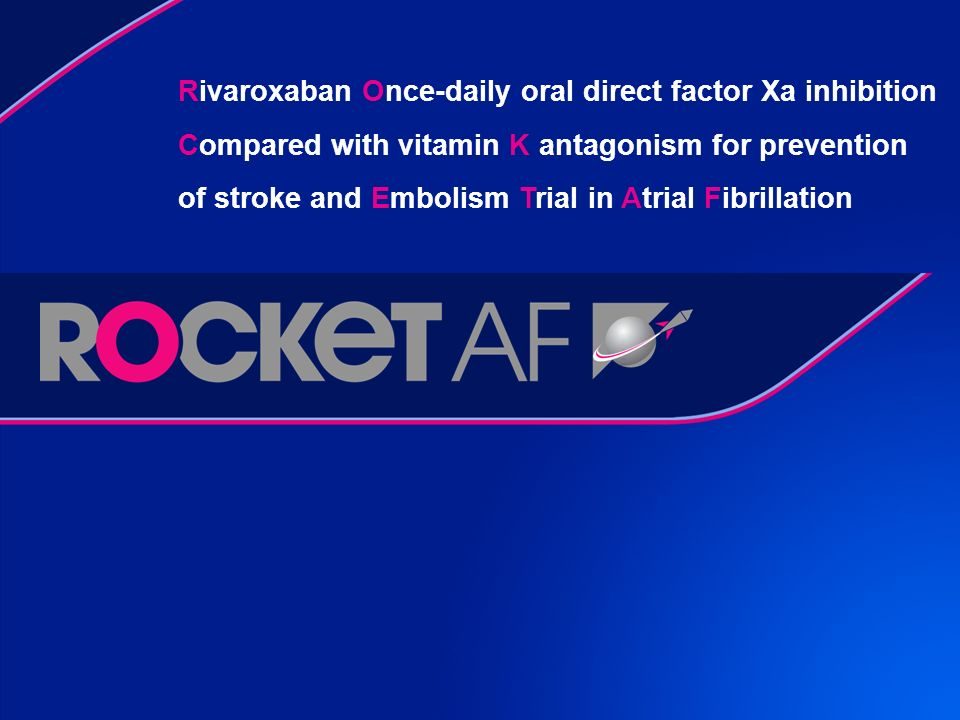 Rivaroxaban Once-daily oral direct factor Xa inhibition Compared with vitamin K antagonism for prevention of stroke and Embolism Trial in Atrial Fibrillation