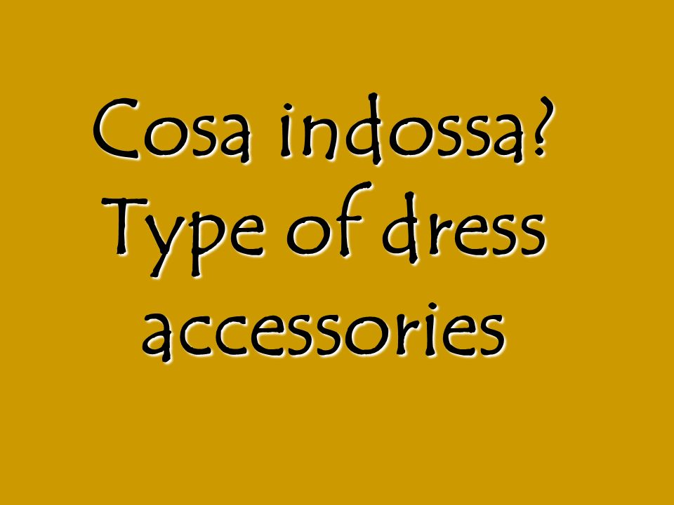 Cosa indossa Type of dress accessories
