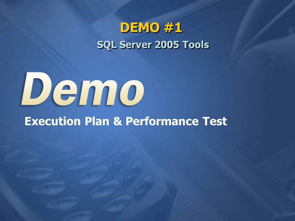 DEMO #1 SQL Server 2005 Tools Execution Plan & Performance Test