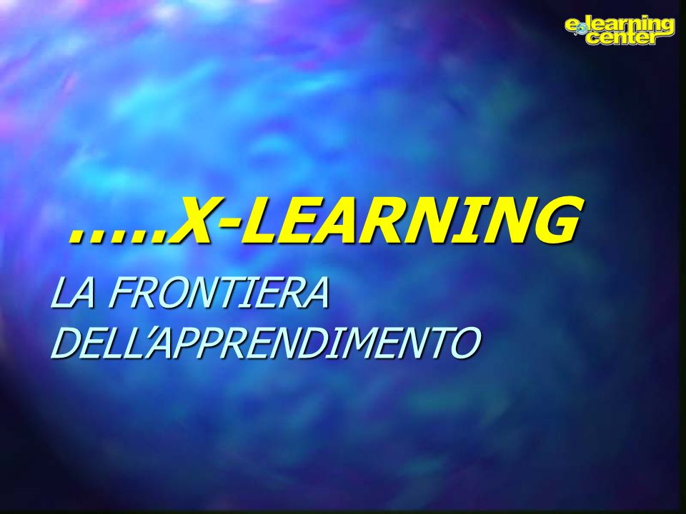 …..X-LEARNING LA FRONTIERA DELL'APPRENDIMENTO